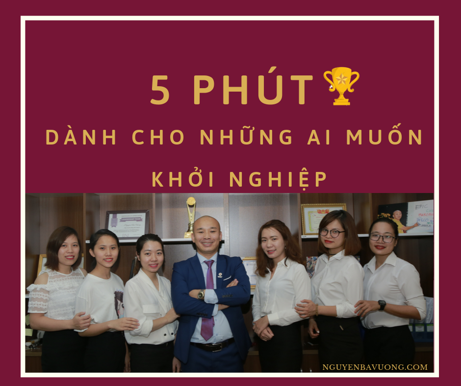 5 Phút dành cho những bạn muốn khởi nghiệp _ NGUYENBAVUONG.COM - vuongnb.com 16 (12)